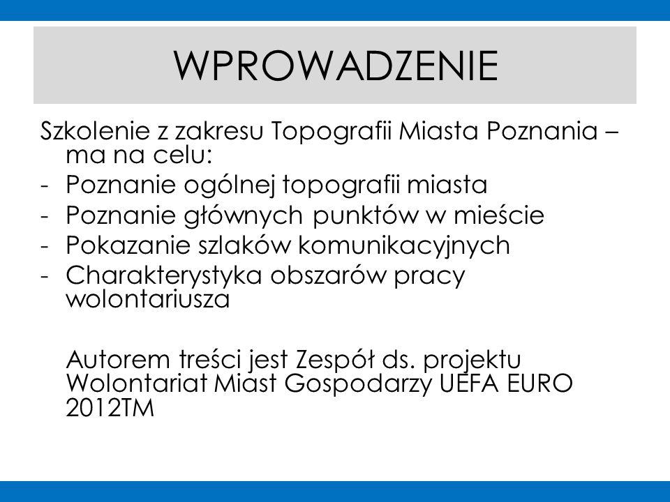 WPROWADZENIE Szkolenie z zakresu Topografii Miasta Poznania – ma na celu: - Poznanie ogólnej topografii miasta - Poznanie głównych punktów w mieście -