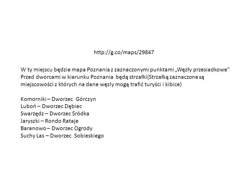 """http://g.co/maps/29847 W ty miejscu będzie mapa Poznania z zaznaczonymi punktami """"Węzły przesiadkowe"""" Przed dworcami w kierunku Poznania będą strzałki"""