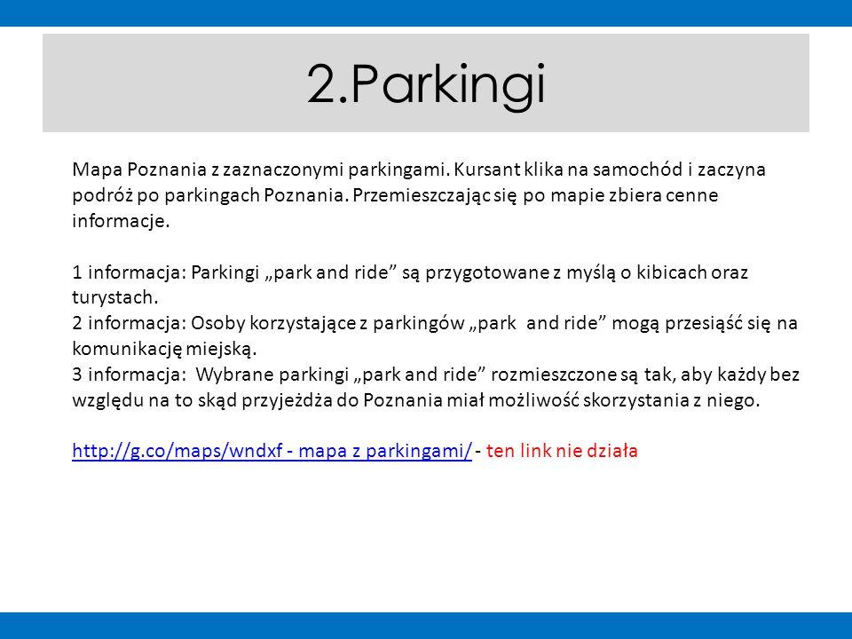 2.Parkingi Mapa Poznania z zaznaczonymi parkingami. Kursant klika na samochód i zaczyna podróż po parkingach Poznania. Przemieszczając się po mapie zb
