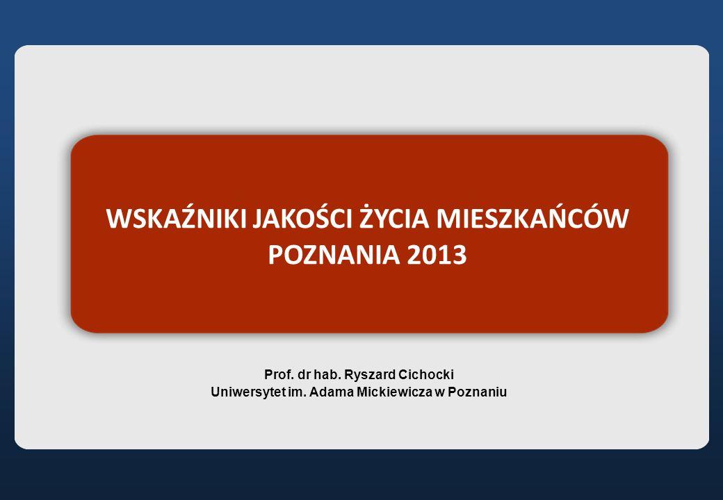 WSKAŹNIKI JAKOŚCI ŻYCIA MIESZKAŃCÓW POZNANIA 2013 Prof.