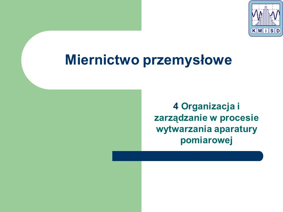 Miernictwo przemysłowe 4 Organizacja i zarządzanie w procesie wytwarzania aparatury pomiarowej