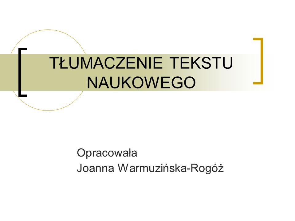 TŁUMACZENIE TEKSTU NAUKOWEGO Opracowała Joanna Warmuzińska-Rogóż