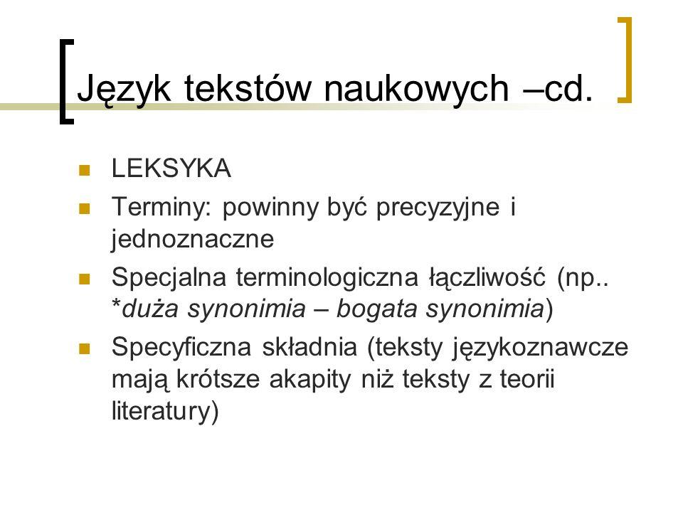 Język tekstów naukowych –cd. LEKSYKA Terminy: powinny być precyzyjne i jednoznaczne Specjalna terminologiczna łączliwość (np.. *duża synonimia – bogat