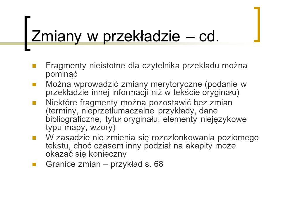 Zmiany w przekładzie – cd. Fragmenty nieistotne dla czytelnika przekładu można pominąć Można wprowadzić zmiany merytoryczne (podanie w przekładzie inn