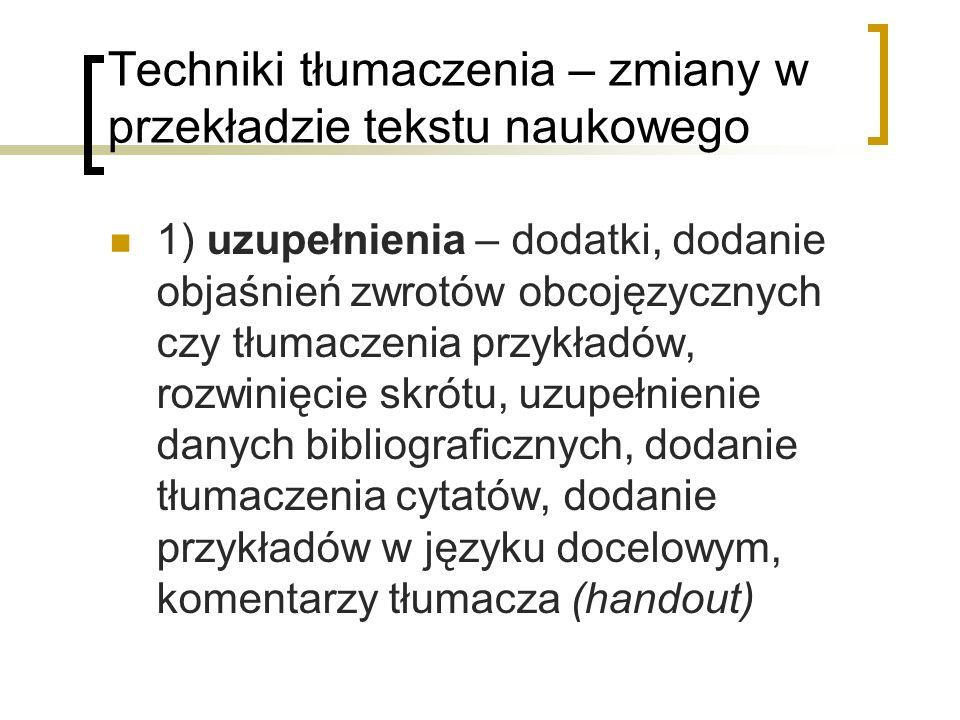 Techniki tłumaczenia – zmiany w przekładzie tekstu naukowego 1) uzupełnienia – dodatki, dodanie objaśnień zwrotów obcojęzycznych czy tłumaczenia przyk
