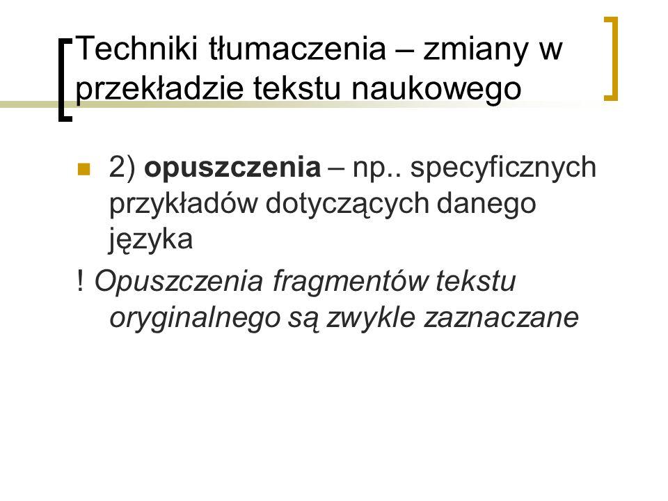 Techniki tłumaczenia – zmiany w przekładzie tekstu naukowego 2) opuszczenia – np.. specyficznych przykładów dotyczących danego języka ! Opuszczenia fr