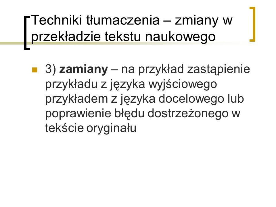 Techniki tłumaczenia – zmiany w przekładzie tekstu naukowego 3) zamiany – na przykład zastąpienie przykładu z języka wyjściowego przykładem z języka d