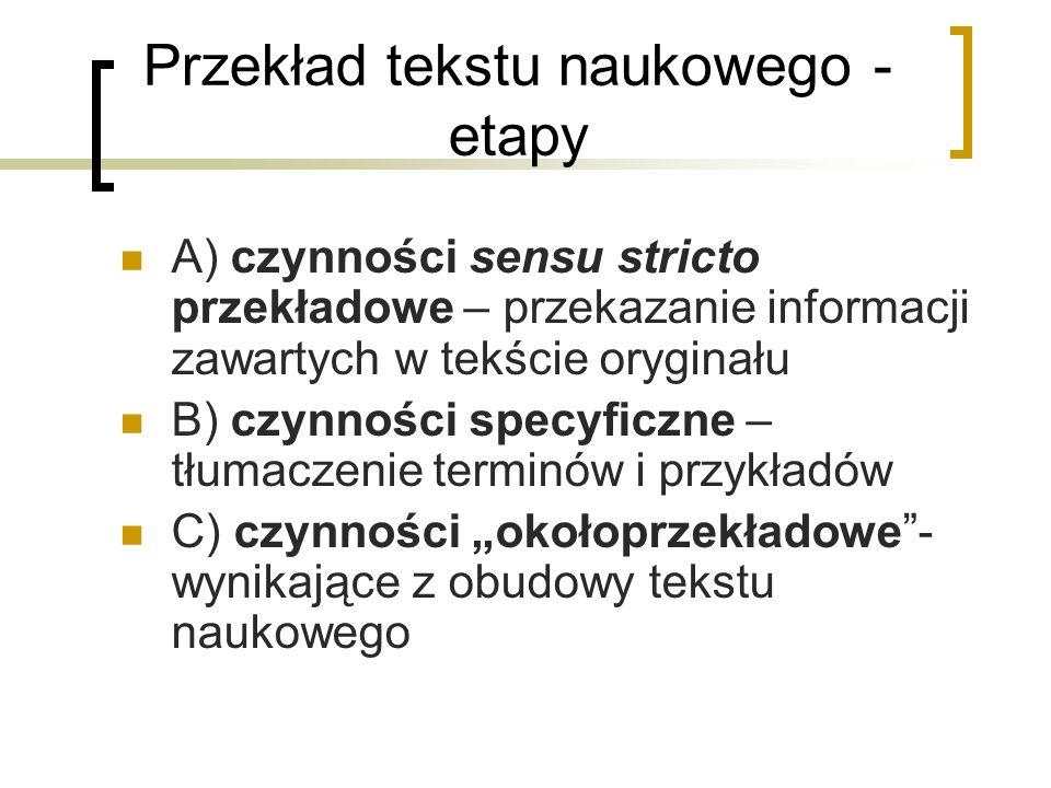 Przekład tekstu naukowego - etapy A) czynności sensu stricto przekładowe – przekazanie informacji zawartych w tekście oryginału B) czynności specyficz