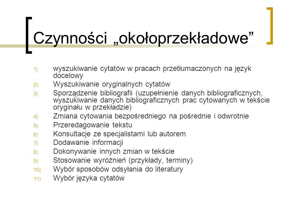 """Czynności """"okołoprzekładowe"""" 1) wyszukiwanie cytatów w pracach przetłumaczonych na język docelowy 2) Wyszukiwanie oryginalnych cytatów 3) Sporządzenie"""