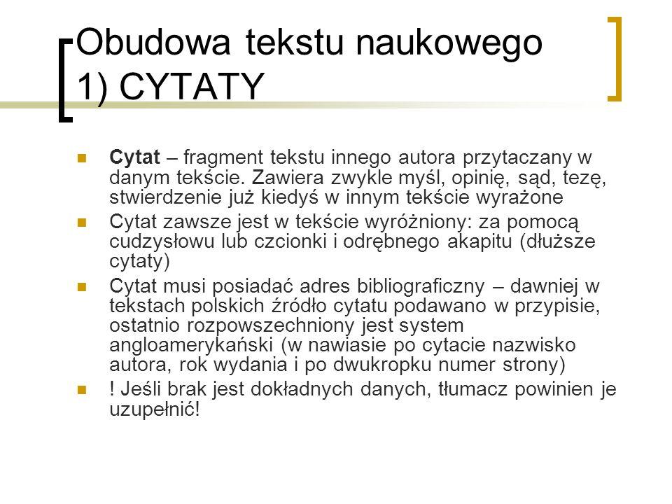 Obudowa tekstu naukowego 1) CYTATY Cytat – fragment tekstu innego autora przytaczany w danym tekście. Zawiera zwykle myśl, opinię, sąd, tezę, stwierdz