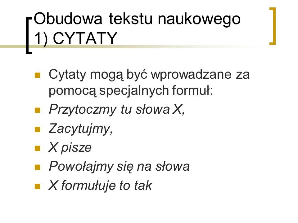 Obudowa tekstu naukowego 1) CYTATY Cytaty mogą być wprowadzane za pomocą specjalnych formuł: Przytoczmy tu słowa X, Zacytujmy, X pisze Powołajmy się n