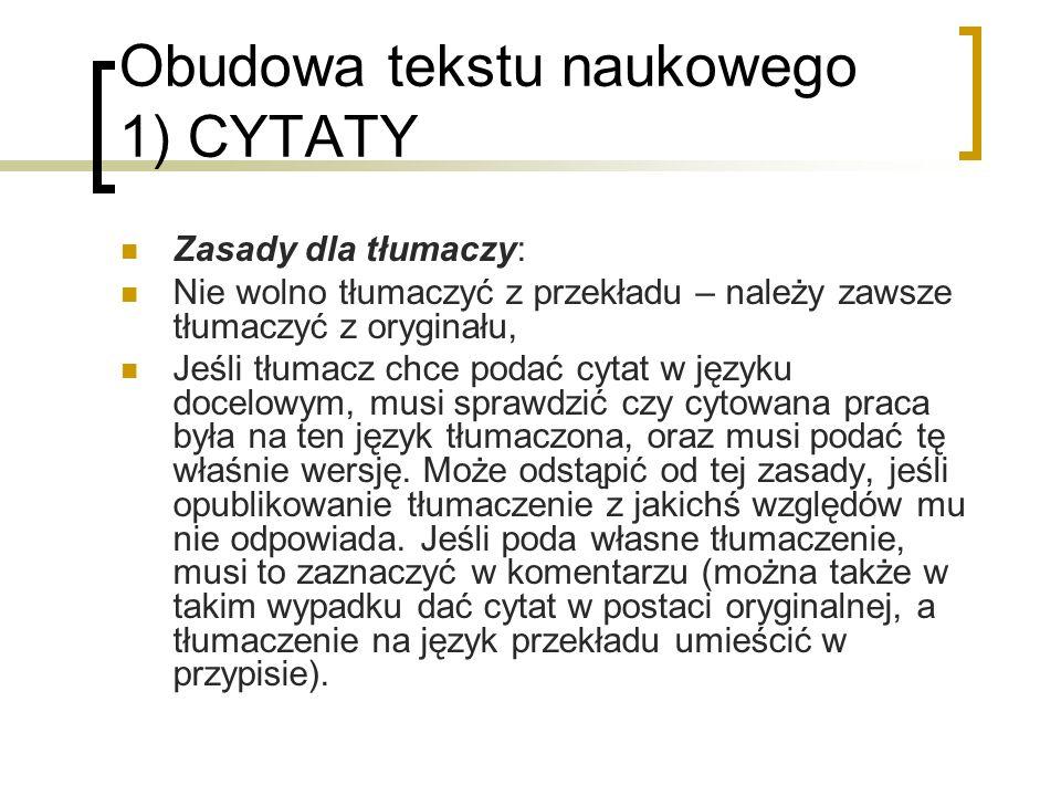 Obudowa tekstu naukowego 1) CYTATY Zasady dla tłumaczy: Nie wolno tłumaczyć z przekładu – należy zawsze tłumaczyć z oryginału, Jeśli tłumacz chce poda