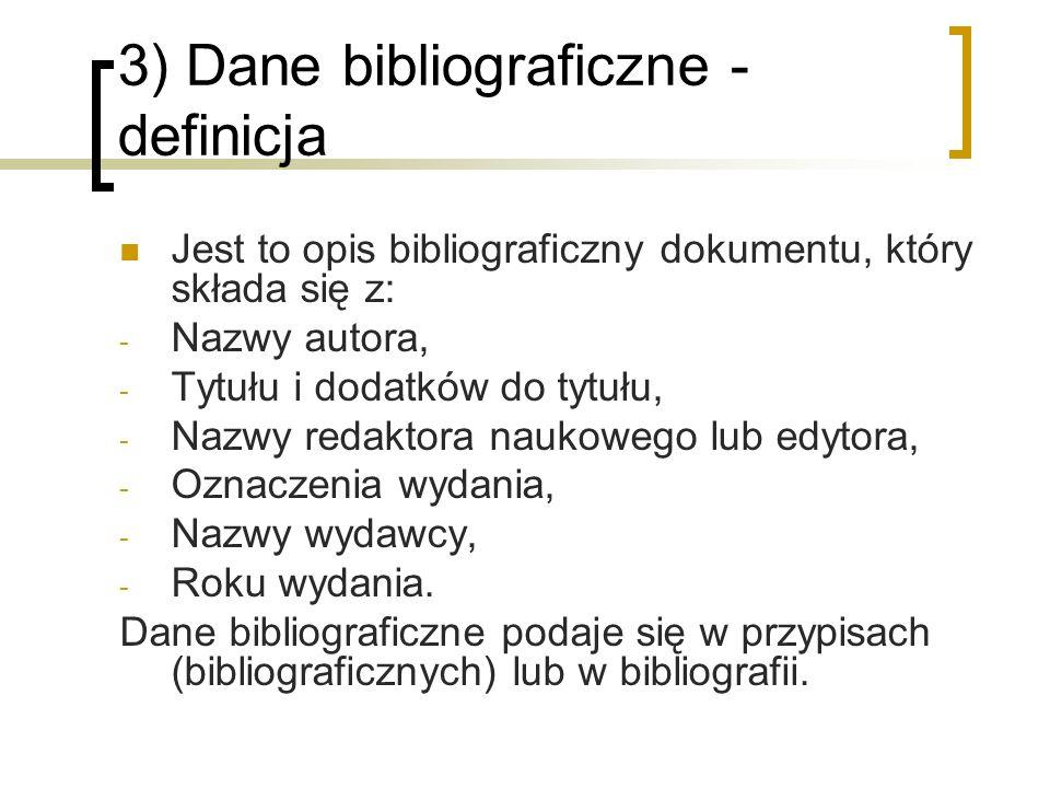 3) Dane bibliograficzne - definicja Jest to opis bibliograficzny dokumentu, który składa się z: - Nazwy autora, - Tytułu i dodatków do tytułu, - Nazwy