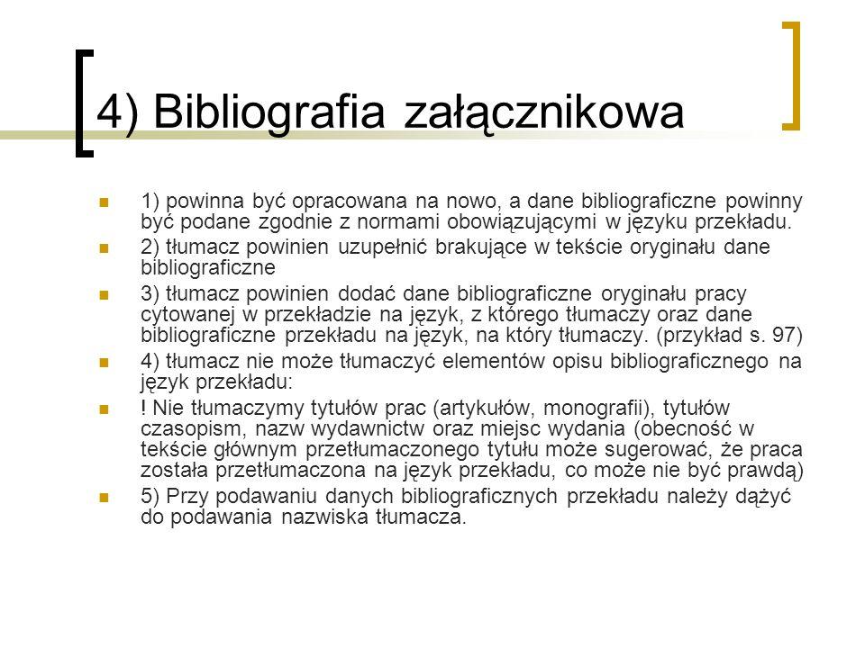 4) Bibliografia załącznikowa 1) powinna być opracowana na nowo, a dane bibliograficzne powinny być podane zgodnie z normami obowiązującymi w języku pr