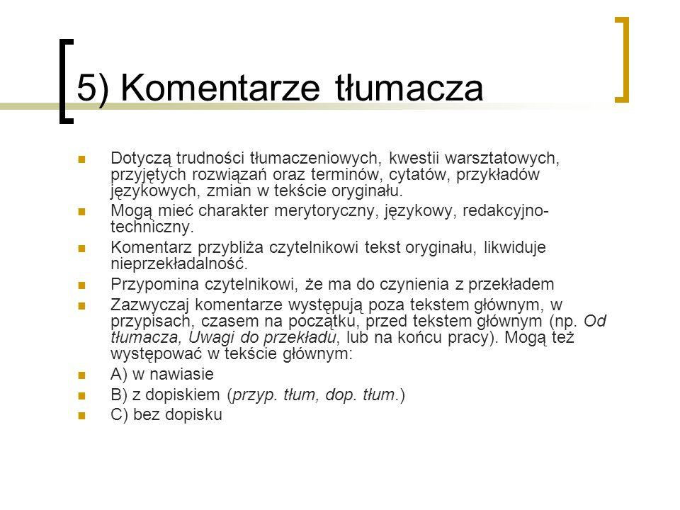 5) Komentarze tłumacza Dotyczą trudności tłumaczeniowych, kwestii warsztatowych, przyjętych rozwiązań oraz terminów, cytatów, przykładów językowych, z