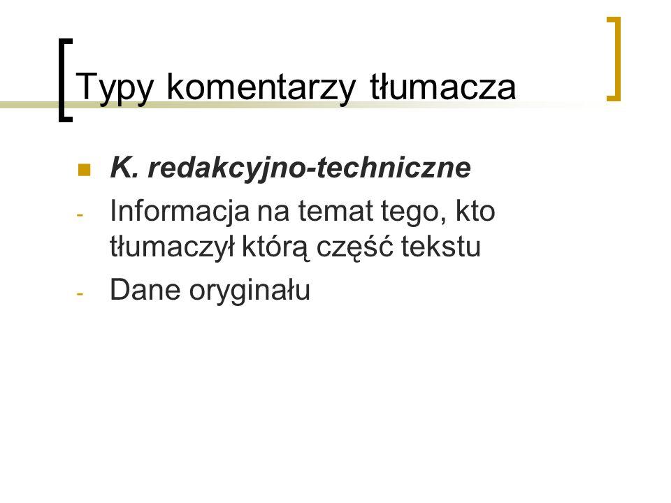 Typy komentarzy tłumacza K. redakcyjno-techniczne - Informacja na temat tego, kto tłumaczył którą część tekstu - Dane oryginału