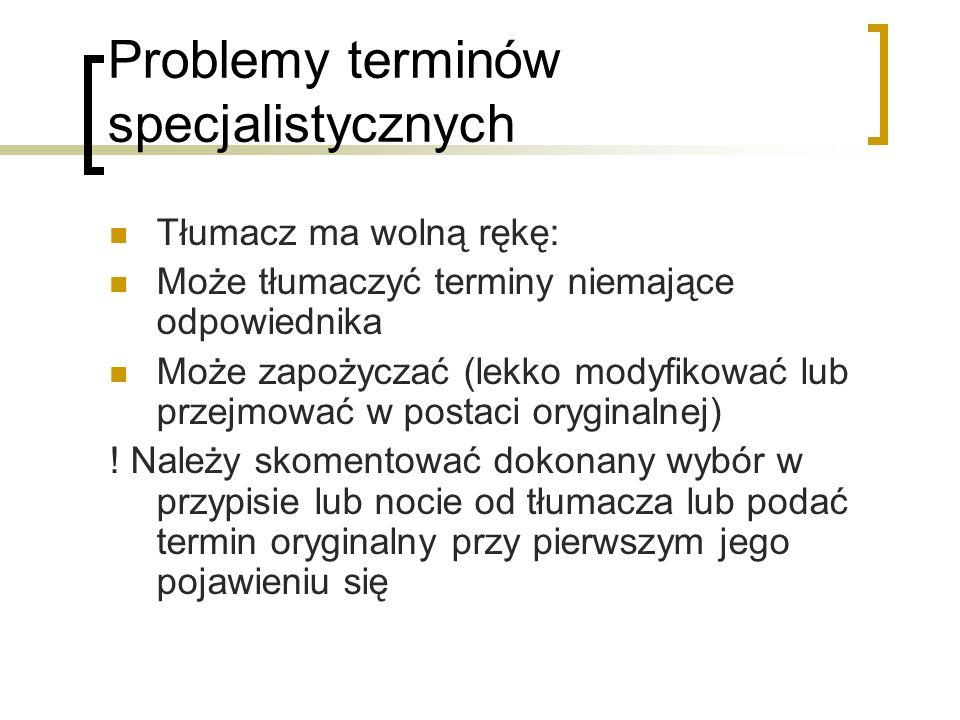 Problemy terminów specjalistycznych Tłumacz ma wolną rękę: Może tłumaczyć terminy niemające odpowiednika Może zapożyczać (lekko modyfikować lub przejm