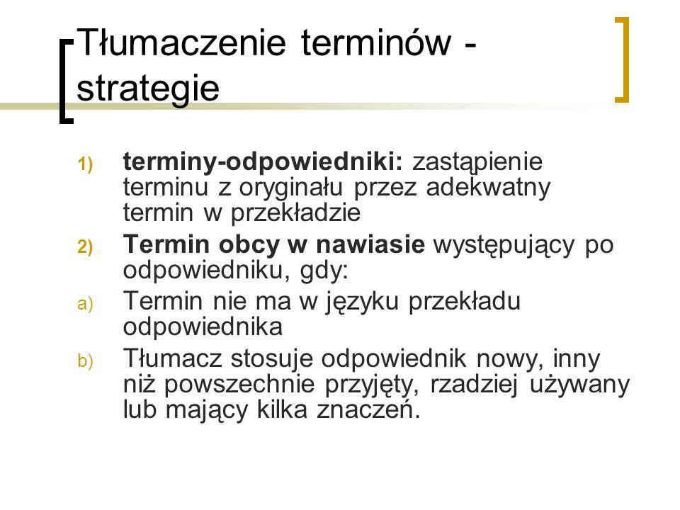 Tłumaczenie terminów - strategie 1) terminy-odpowiedniki: zastąpienie terminu z oryginału przez adekwatny termin w przekładzie 2) Termin obcy w nawias