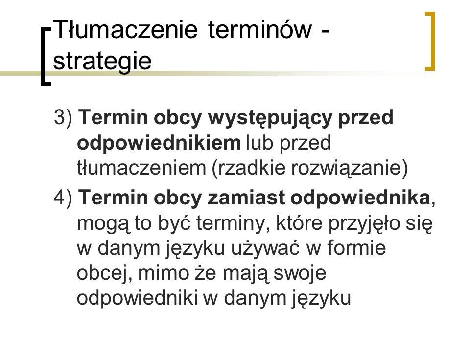 Tłumaczenie terminów - strategie 3) Termin obcy występujący przed odpowiednikiem lub przed tłumaczeniem (rzadkie rozwiązanie) 4) Termin obcy zamiast o