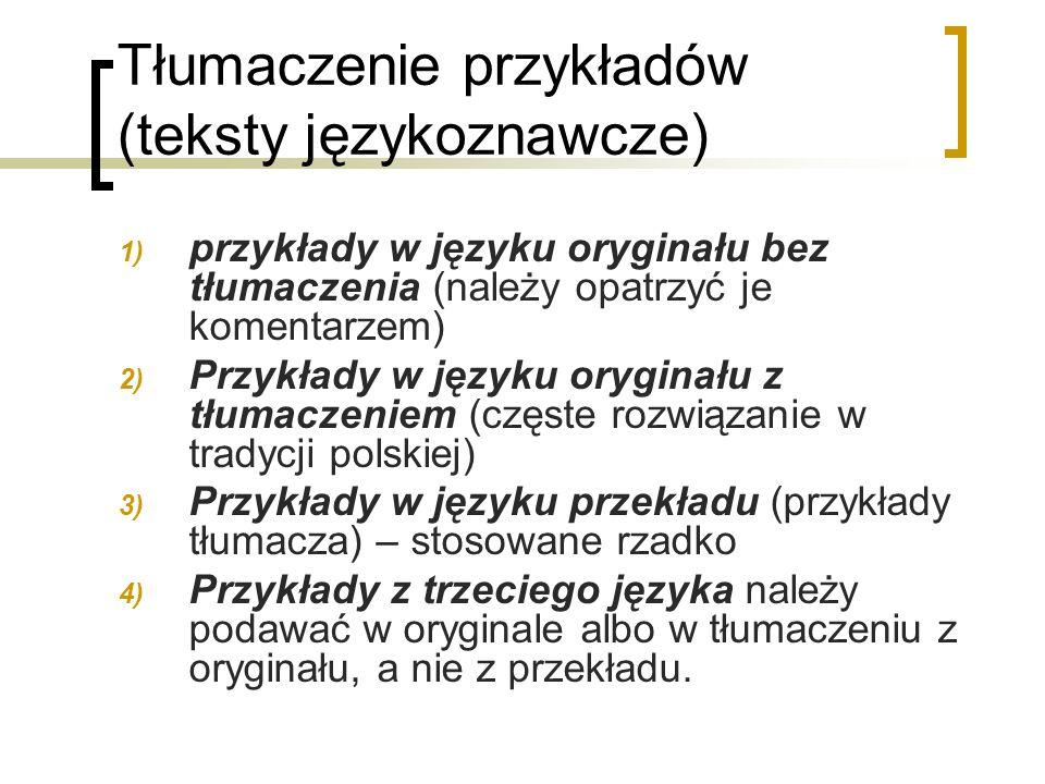 Tłumaczenie przykładów (teksty językoznawcze) 1) przykłady w języku oryginału bez tłumaczenia (należy opatrzyć je komentarzem) 2) Przykłady w języku o
