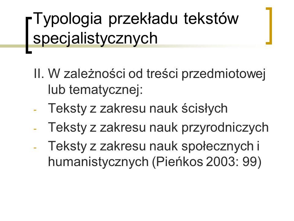 Typologia przekładu tekstów specjalistycznych II. W zależności od treści przedmiotowej lub tematycznej: - Teksty z zakresu nauk ścisłych - Teksty z za