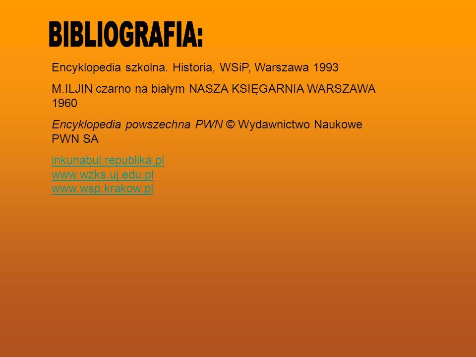 Encyklopedia szkolna. Historia, WSiP, Warszawa 1993 M.ILJIN czarno na białym NASZA KSIĘGARNIA WARSZAWA 1960 Encyklopedia powszechna PWN © Wydawnictwo
