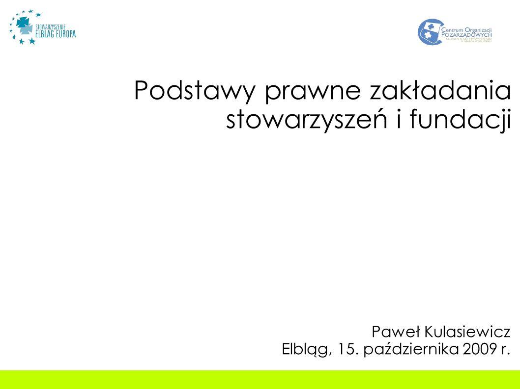 Podstawy prawne zakładania stowarzyszeń i fundacji Paweł Kulasiewicz Elbląg, 15.