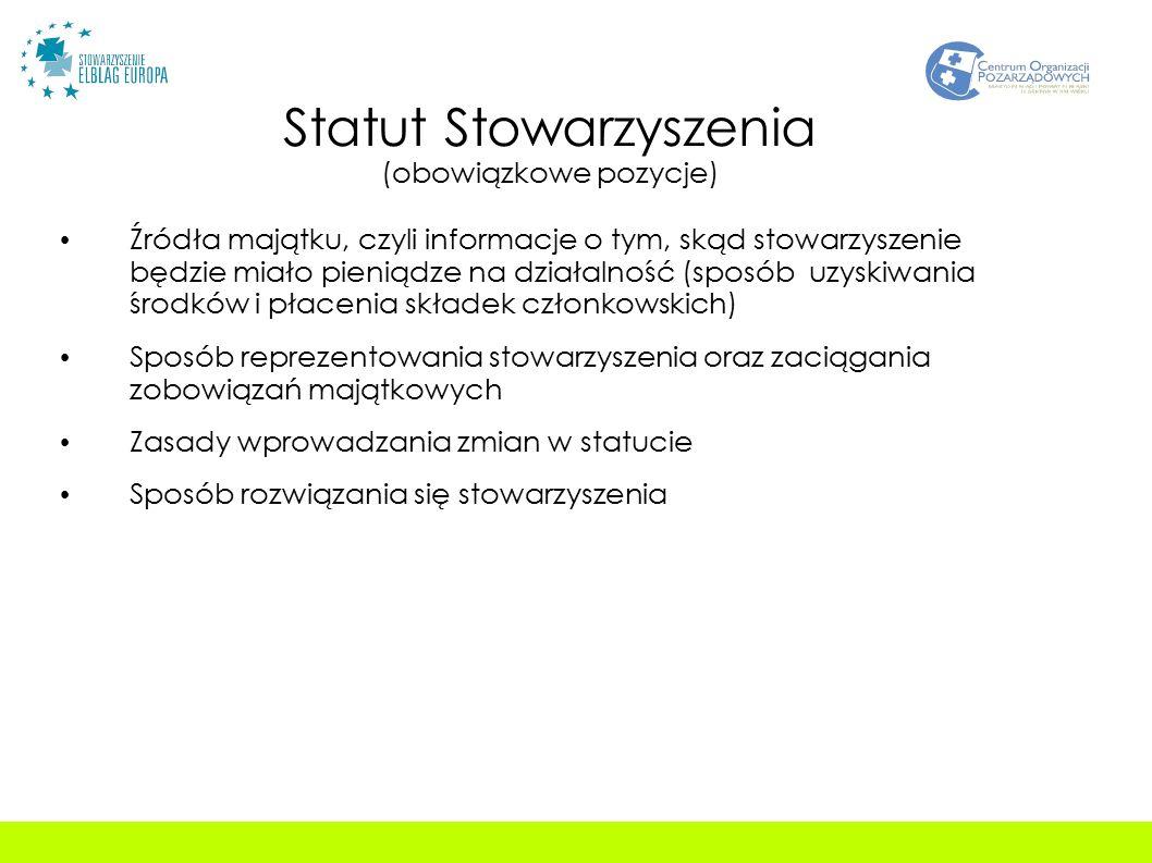 Statut Stowarzyszenia (obowiązkowe pozycje) Źródła majątku, czyli informacje o tym, skąd stowarzyszenie będzie miało pieniądze na działalność (sposób uzyskiwania środków i płacenia składek członkowskich) Sposób reprezentowania stowarzyszenia oraz zaciągania zobowiązań majątkowych Zasady wprowadzania zmian w statucie Sposób rozwiązania się stowarzyszenia