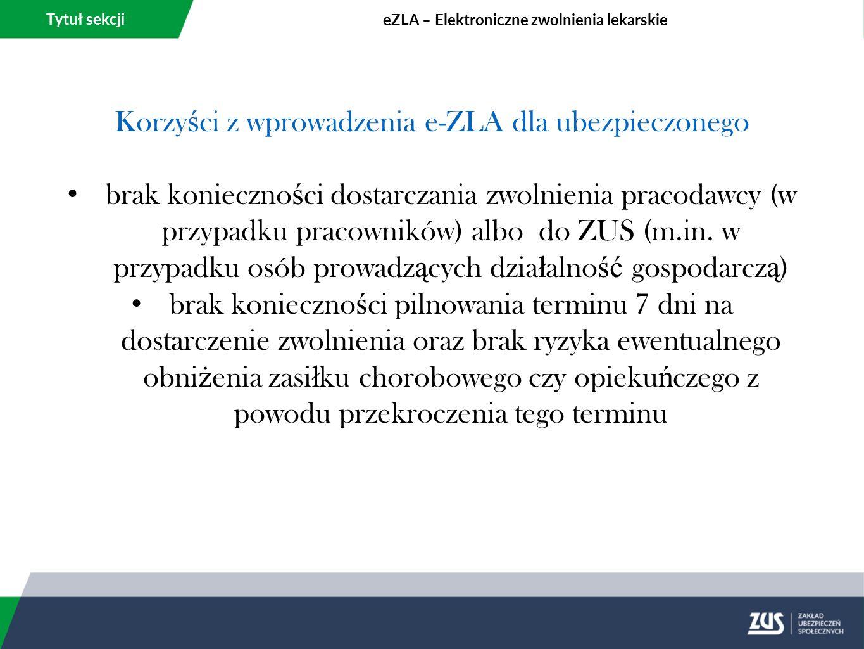 Tytuł sekcji eZLA – Elektroniczne zwolnienia lekarskie Korzy ś ci z wprowadzenia e-ZLA dla ubezpieczonego brak konieczno ś ci dostarczania zwolnienia pracodawcy (w przypadku pracowników) albo do ZUS (m.in.