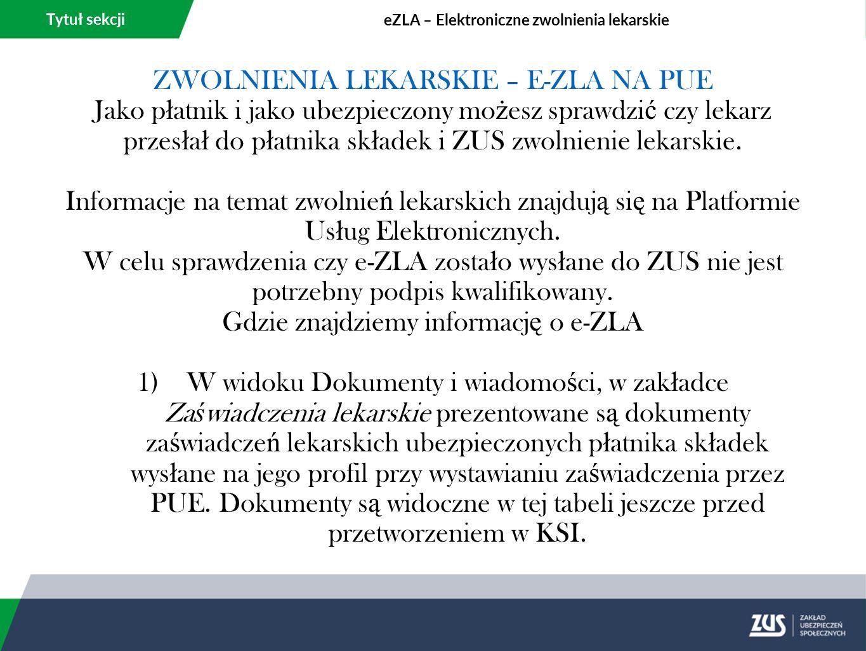 Tytuł sekcji eZLA – Elektroniczne zwolnienia lekarskie 2)W Panelu P ł atnika, w zak ł adce Za ś wiadczenia lekarskie widoczne s ą zwolnienia lekarskie dla ubezpieczonych p ł atnika po ich przetworzeniu w KSI.