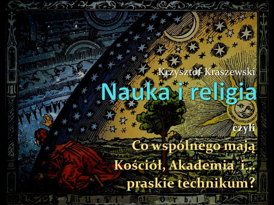 czyli Co wspólnego mają Kościół, Akademia i… praskie technikum Krzysztof Kraszewski