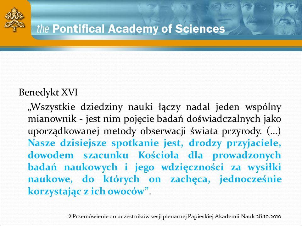 """Benedykt XVI """"Wszystkie dziedziny nauki łączy nadal jeden wspólny mianownik - jest nim pojęcie badań doświadczalnych jako uporządkowanej metody obserwacji świata przyrody."""