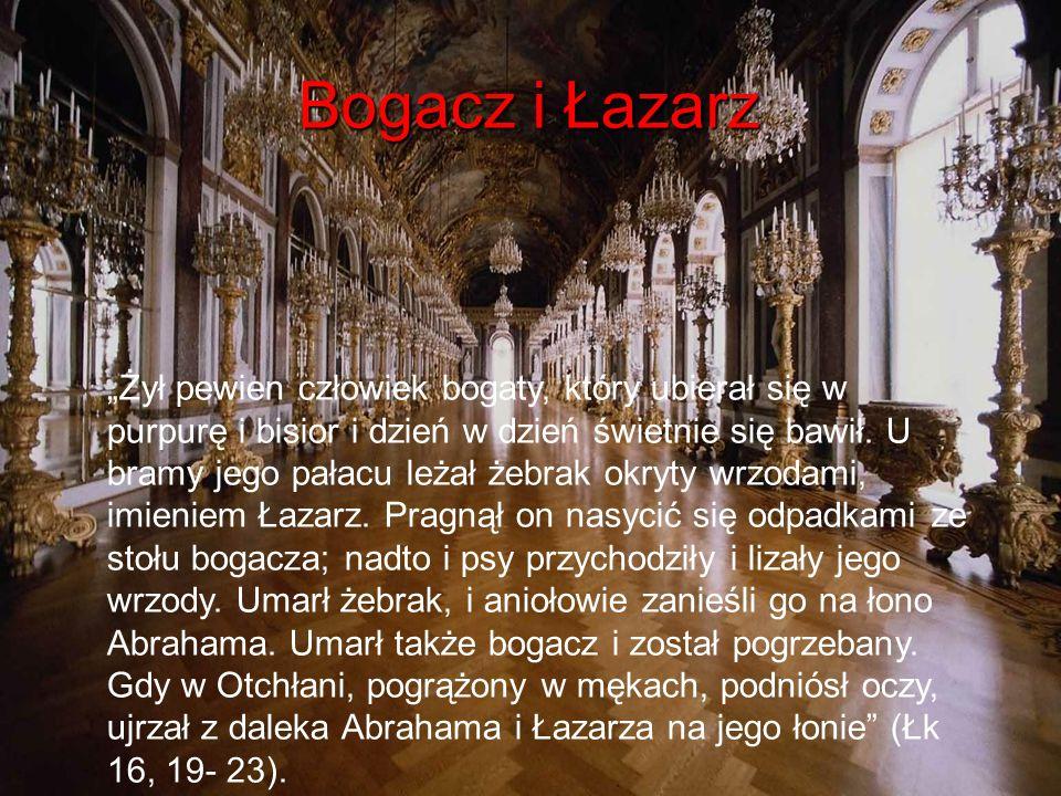 """Bogacz i Łazarz """"Żył pewien człowiek bogaty, który ubierał się w purpurę i bisior i dzień w dzień świetnie się bawił. U bramy jego pałacu leżał żebrak"""