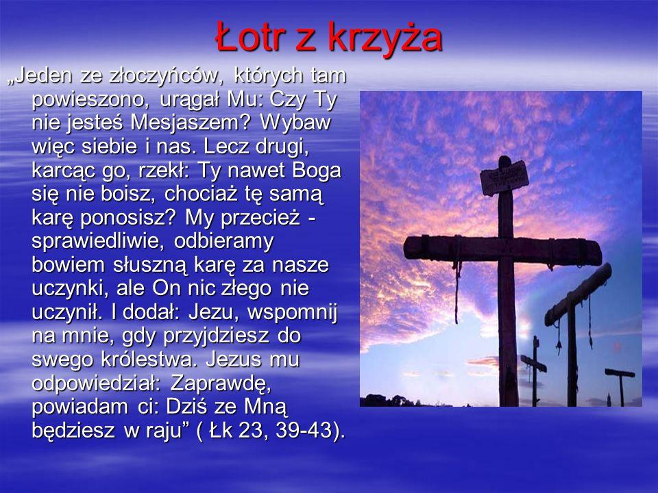 """Łotr z krzyża """"Jeden ze złoczyńców, których tam powieszono, urągał Mu: Czy Ty nie jesteś Mesjaszem? Wybaw więc siebie i nas. Lecz drugi, karcąc go, rz"""