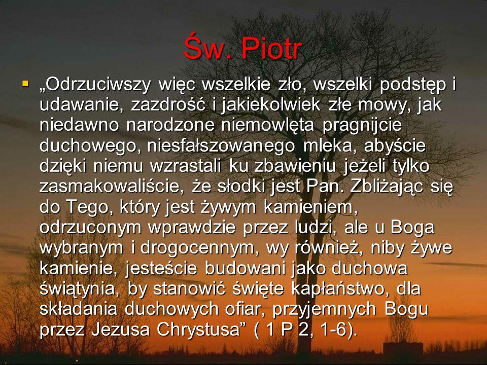 """Św. Piotr  """"Odrzuciwszy więc wszelkie zło, wszelki podstęp i udawanie, zazdrość i jakiekolwiek złe mowy, jak niedawno narodzone niemowlęta pragnijcie"""