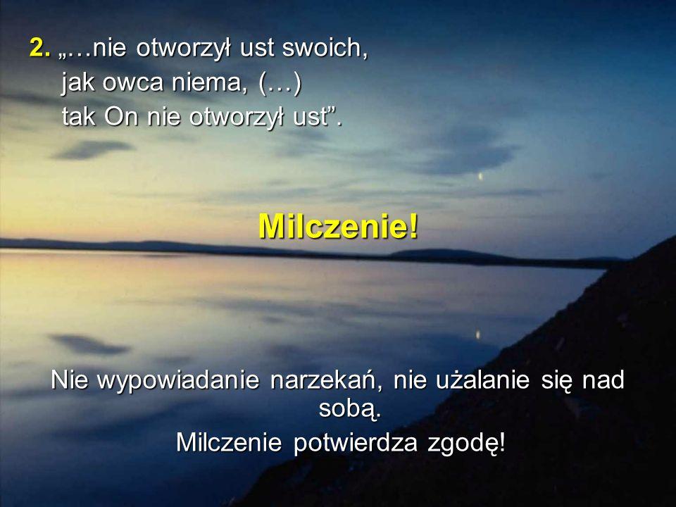 """2. """"…nie otworzył ust swoich, jak owca niema, (…) jak owca niema, (…) tak On nie otworzył ust ."""