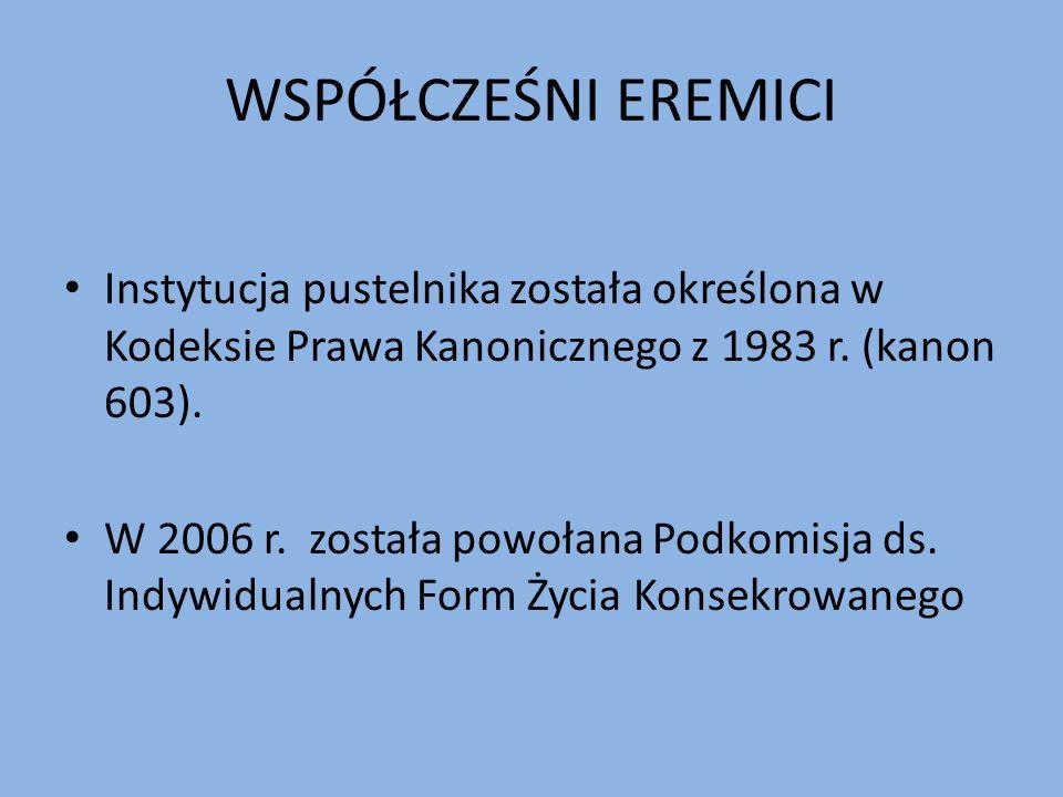 WSPÓŁCZEŚNI EREMICI Instytucja pustelnika została określona w Kodeksie Prawa Kanonicznego z 1983 r.