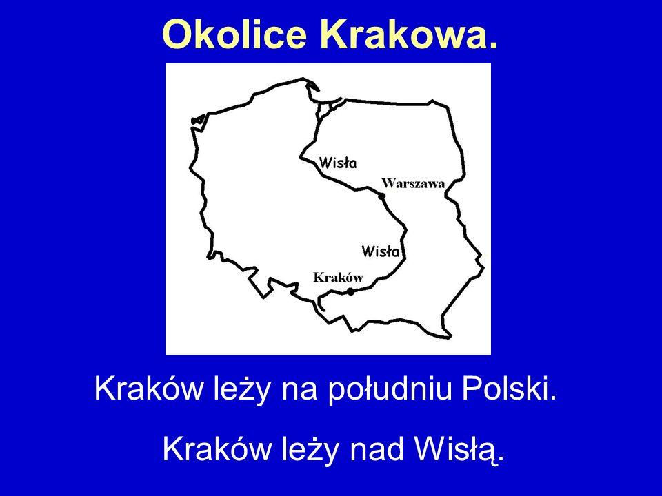 Okolice Krakowa. Kraków leży na południu Polski. Kraków leży nad Wisłą.