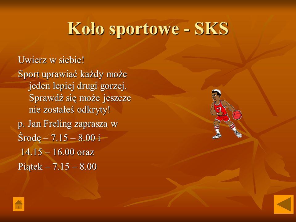 Koło sportowe - SKS Uwierz w siebie. Sport uprawiać każdy może jeden lepiej drugi gorzej.