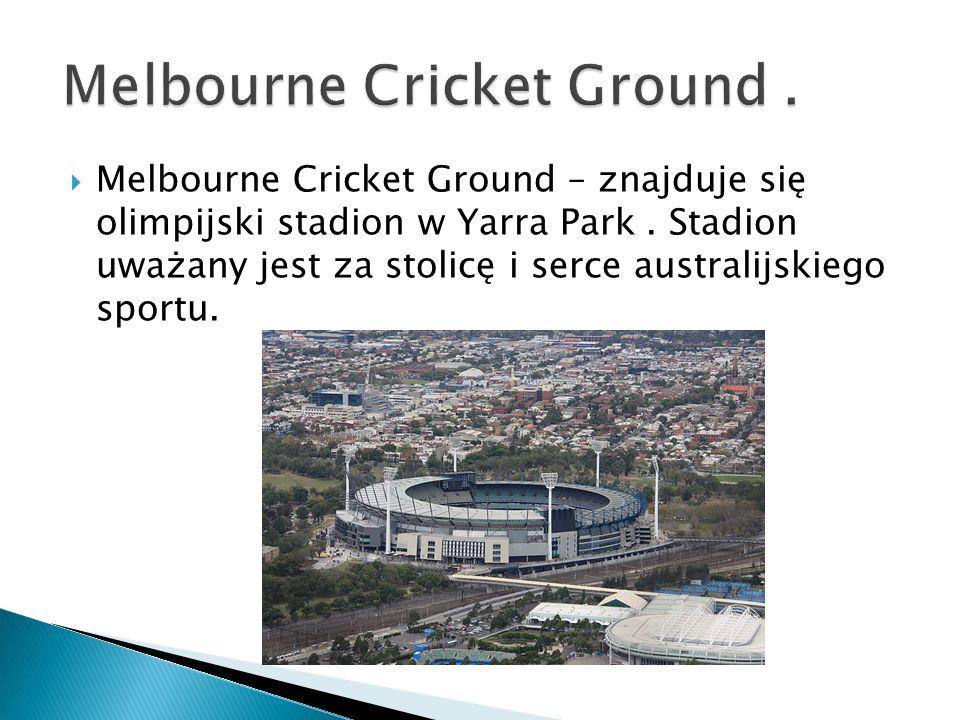  Melbourne Cricket Ground – znajduje się olimpijski stadion w Yarra Park. Stadion uważany jest za stolicę i serce australijskiego sportu.