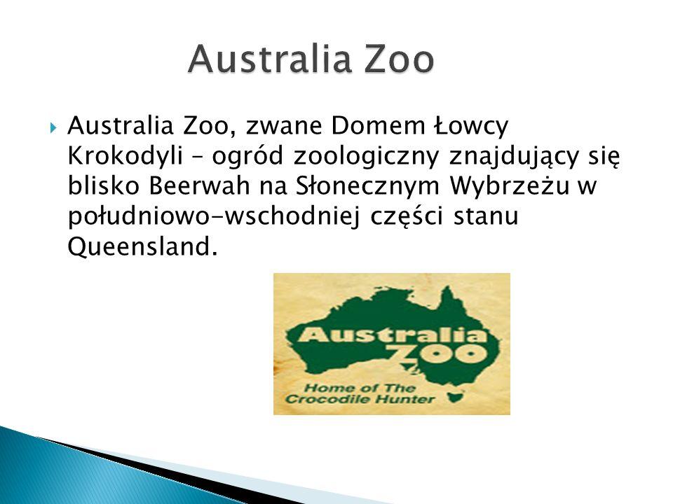  Australia Zoo, zwane Domem Łowcy Krokodyli – ogród zoologiczny znajdujący się blisko Beerwah na Słonecznym Wybrzeżu w południowo-wschodniej części s