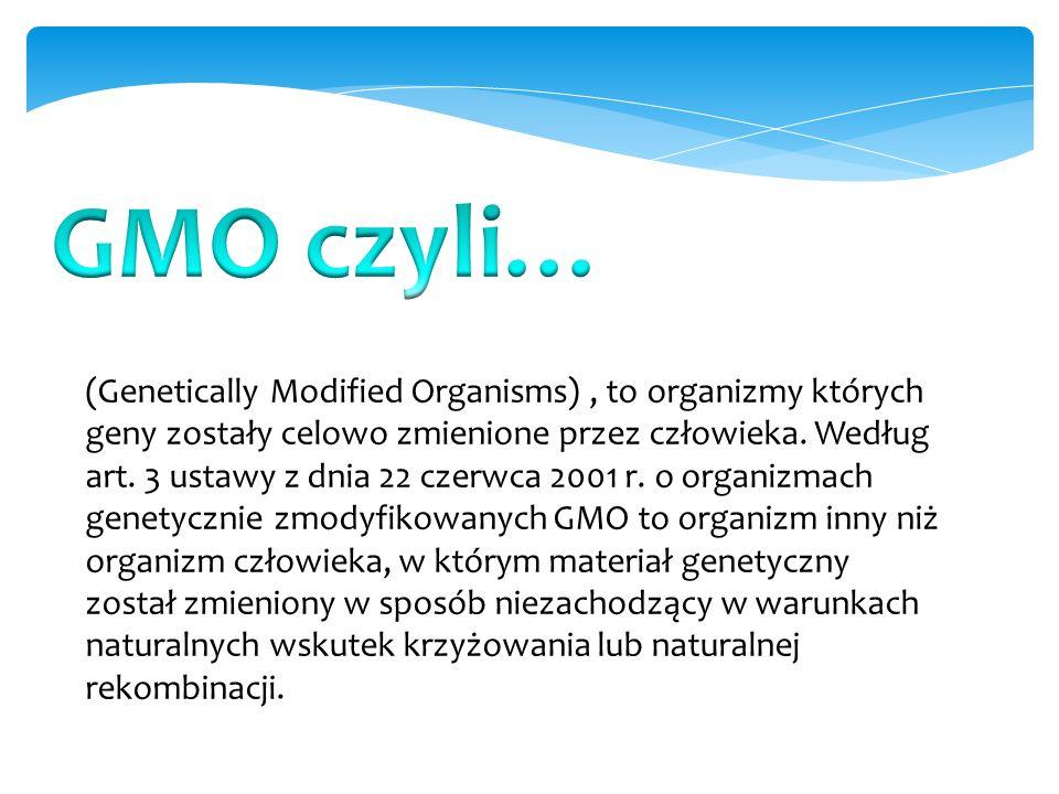 (Genetically Modified Organisms), to organizmy których geny zostały celowo zmienione przez człowieka.