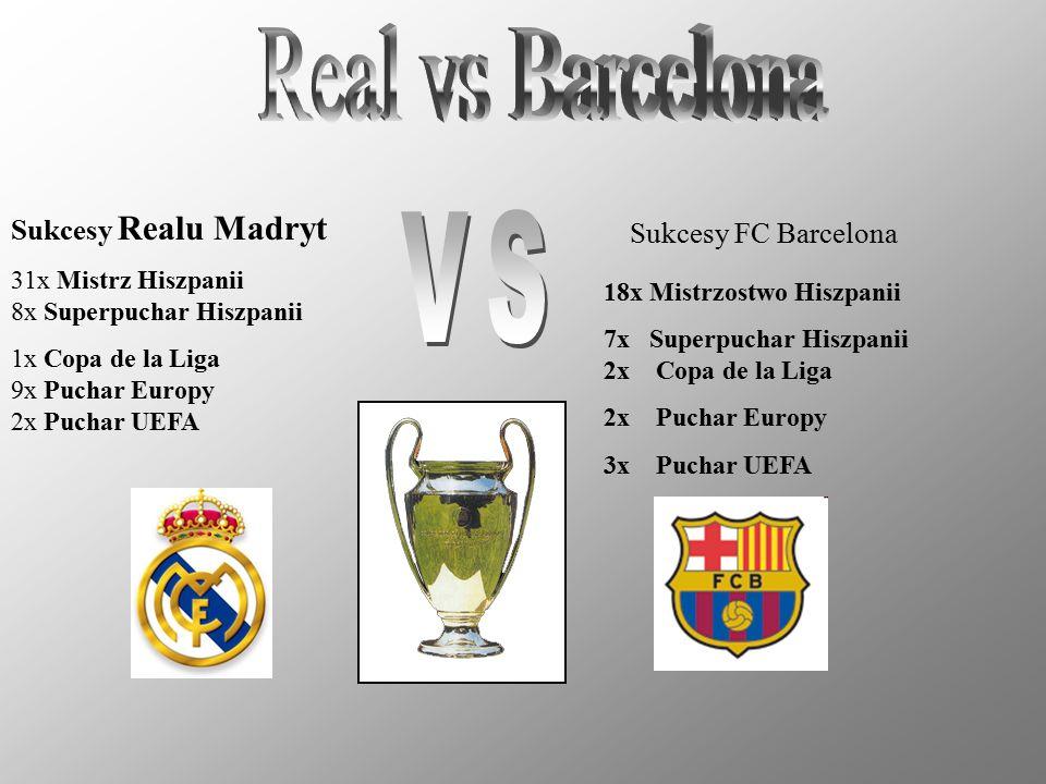 Sukcesy Realu Madryt 31x Mistrz Hiszpanii 8x Superpuchar Hiszpanii 1x Copa de la Liga 9x Puchar Europy 2x Puchar UEFA Sukcesy FC Barcelona 18x Mistrzo
