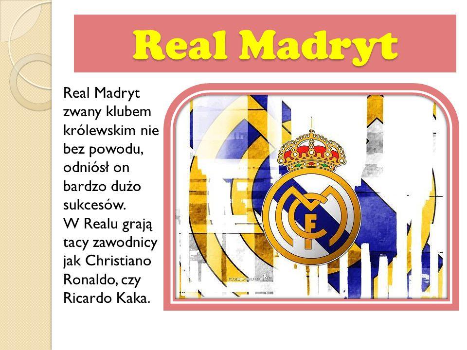 Real Madryt Real Madryt zwany klubem królewskim nie bez powodu, odniósł on bardzo dużo sukcesów. W Realu grają tacy zawodnicy jak Christiano Ronaldo,