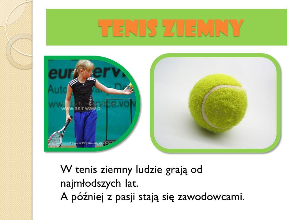 Tenis ziemny Tenis ziemny W tenis ziemny ludzie grają od najmłodszych lat. A później z pasji stają się zawodowcami.