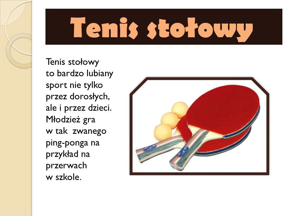 Tenis stołowy Tenis stołowy Tenis stołowy to bardzo lubiany sport nie tylko przez dorosłych, ale i przez dzieci. Młodzież gra w tak zwanego ping-ponga