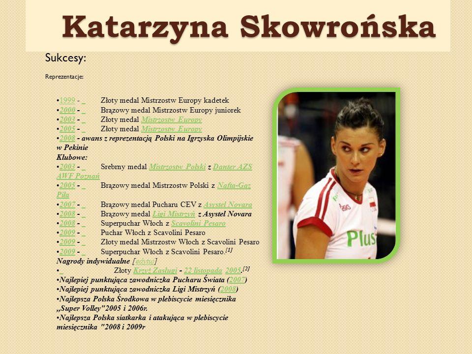 Katarzyna Skowrońska Katarzyna Skowrońska 1999 - Złoty medal Mistrzostw Europy kadetek1999 2000 - Brązowy medal Mistrzostw Europy juniorek2000 2003 -