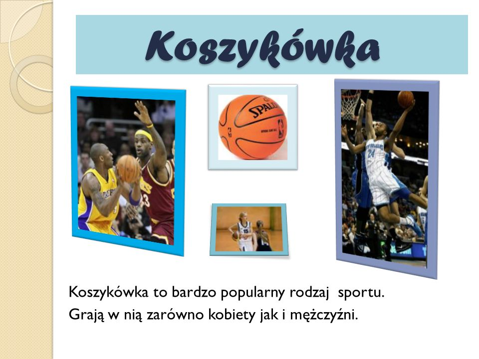 Koszykówka Koszykówka Koszykówka to bardzo popularny rodzaj sportu. Grają w nią zarówno kobiety jak i mężczyźni.