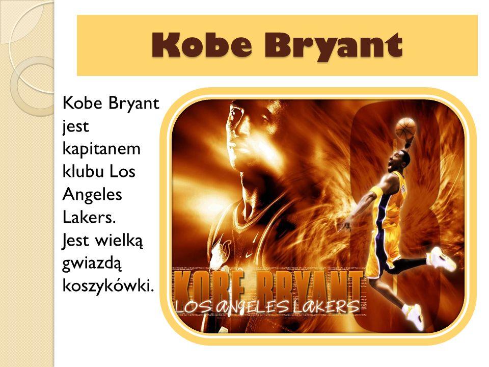 Kobe Bryant Kobe Bryant Kobe Bryant jest kapitanem klubu Los Angeles Lakers. Jest wielką gwiazdą koszykówki.