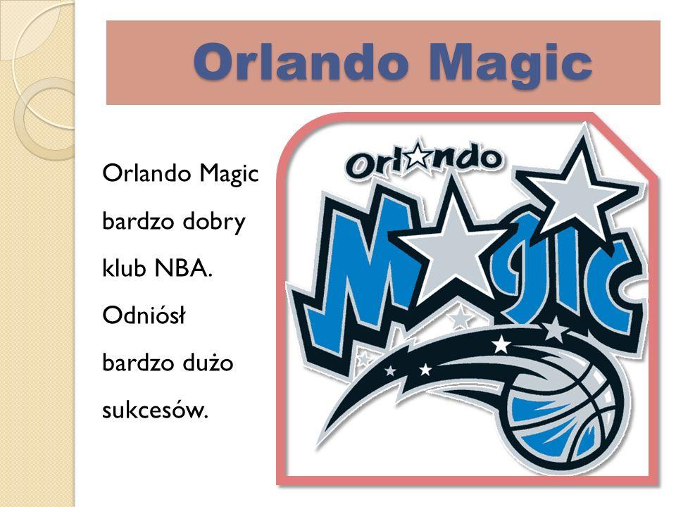Orlando Magic Orlando Magic Orlando Magic bardzo dobry klub NBA. Odniósł bardzo dużo sukcesów.